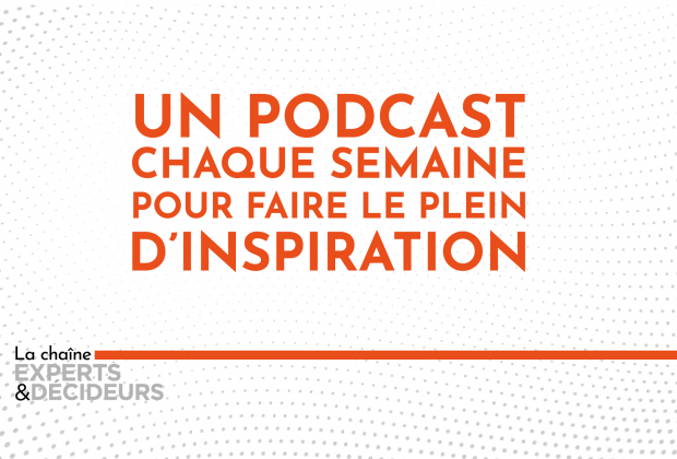 Nouveau : Experts & Décideurs lance sa chaîne de podcasts !
